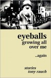 Eyeballs Growing All Over Me ...Again - Tony Rauch