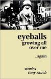 Eyeballs Growing All Over Me ...Again - Tony Rauch