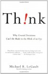 Think!: Why Crucial Decisions Can't Be Made in the Blink of an Eye - Michael R. LeGault