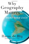 Why Geography Matters, More Than Ever - H.J. de Blij
