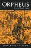 Orpheus in the Middle Ages (Medieval Studies (Syracuse, N.Y.).) - John Block Friedman