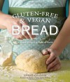 Gluten-Free and Vegan Bread: Artisanal Recipes to Make at Home - Jennifer Katzinger