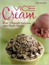 Vice Cream: Over 70 Sinfully Delicious Dairy-Free Delights - Jeff Rogers