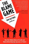 The Blame Game: How the Hidden Rules of Credit and Blame Determine Our Success or Failure - Ben Dattner, Darren Dahl