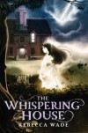 The Whispering House - Rebecca Wade