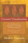 Creative Visualization: Use the Power of Your Imagination to Create What You Want in Your Life - Shakti Gawain