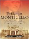 Twilight at Monticello - Alan Pell Crawford, James M. Boles
