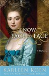 Now Face to Face: A Novel - Karleen Koen