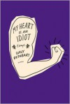 My Heart Is an Idiot: Essays - Davy Rothbart