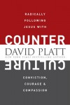 Counter Culture: Radically Following Jesus with Conviction, Courage, and Compassion - David Platt