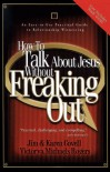 How to Talk about Jesus Without Freaking Out - Jim Covell;Karen Covell;Victorya Michaels Rogers