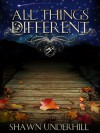 All Things Different - Shawn Underhill