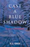 Cast A Blue Shadow - P.L. Gaus