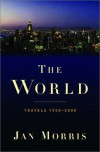 The World: Travels 1950-2000 - Jan Morris