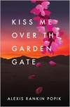 Kiss Me Over the Garden Gate - Alexis Rankin Popik