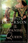 The Spanish Queen: A Novel of Henry VIII and Catherine of Aragon - Carolly Erickson