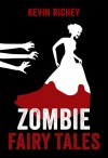 Zombie Fairy Tales: The Complete Collection - Kevin Richey