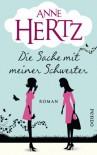Die Sache mit meiner Schwester: Roman - Anne Hertz