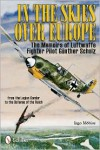 In The Skies Over Europe: The Memoirs of Luftwaffe Fighter Pilot Günther Scholz - Günther Scholz, Ingo Möbius