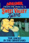 The Ghost in the Graveyard (Sweet Valley Twins Super Chillers) - Francine Pascal