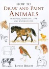 How to Draw and Paint Animals in Pencil, Charcoal, Line and Watercolour - Linda Birch