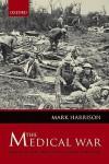 The Medical War: British Military Medicine in the First World War - Mark Harrison