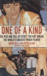 One of a Kind: The Rise and Fall of Stuey ',The Kid', Ungar, The World's Greatest Poker Player - Nolan Dalla, Peter Alson