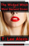 The Wicked Witch of West Garland Street - T. Lee Alexis