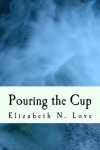 Pouring the Cup (Stormflies) - Elizabeth Love