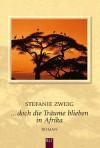 Doch die Träume blieben in Afrika. - Stefanie Zweig