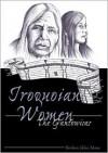 Iroquoian Women: The Gantowisas Foreword by Paula Gunn Allen Third Printing - Barbara A. Mann