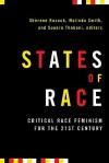 States of Race: Critical Race Feminism for the 21st Century - Sherene H. Razack, Malinda Smith, Sunera Thobani