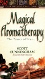 Magical Aromatherapy: The Power of Scent (Llewellyn's New Age) - Scott Cunningham