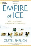 In the Empire of Ice: Encounters in a Changing Landscape - Gretel Ehrlich