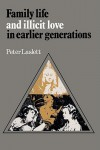 Family Life and Illicit Love in Earlier Generations: Essays in Historical Sociology - Peter Laslett