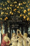 The Land Where Lemons Grow: The Story of Italy and its Citrus Fruit - Helena Attlee