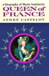 Queen of France: A Biography of Marie Antoinette - André Castelot