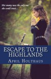 Escape To The Highlands - April Holthaus