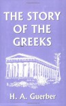 The Story of the Greeks (Yesterday's Classics) - H.A. Guerber