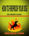 How to Fireproof Your Dog: An Owner's Manual - Michele Foal