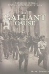 The Gallant Cause: Canadians in the Spanish Civil War, 1936-1939 - Mark Zuehlke