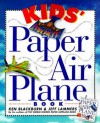 Kids' Paper Airplane Book [With Full-Color Poster of an Airport] - Ken Blackburn, Jeff Lammers, Bob Byrd, Walt Chrynwski