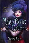 Magnificent Devices: A steampunk adventure novel - Shelley Adina