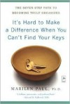 It's Hard to Make a Difference When You Can't Find Your Keys: The Seven-Step Path to Becoming Truly Organized - Marilyn Paul