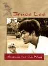 Bruce Lee - Wisdom for the Way - Bruce Lee