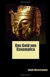 Das Gold Von Caxamalca - Jakob Wassermann