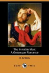 The Invisible Man: A Grotesque Romance - H.G. Wells