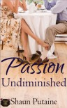 Passion Undiminished - Shaun Putaine