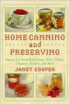 Home Canning and Preserving: Putting Up Small-Batch Jams, Jellies, Pickles, Chutneys, Relishes, Spices and More - Janet    Cooper