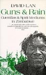 Guns and Rain: Guerillas and Spirit Mediums in Zimbabwe - David Lan